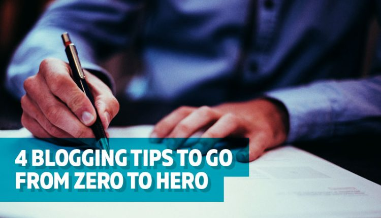 4 Blogging Tips to go from Zero to Hero