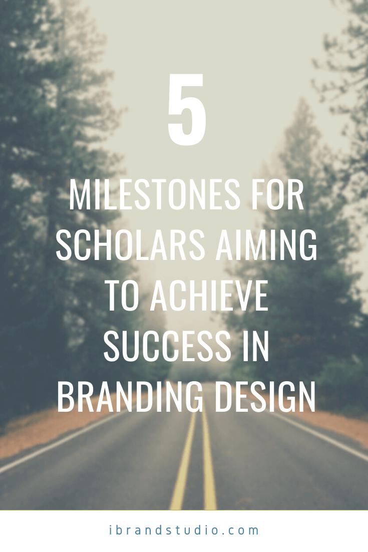 Top 5 Milestones For Scholars Aiming to Achieve Success in Branding Design