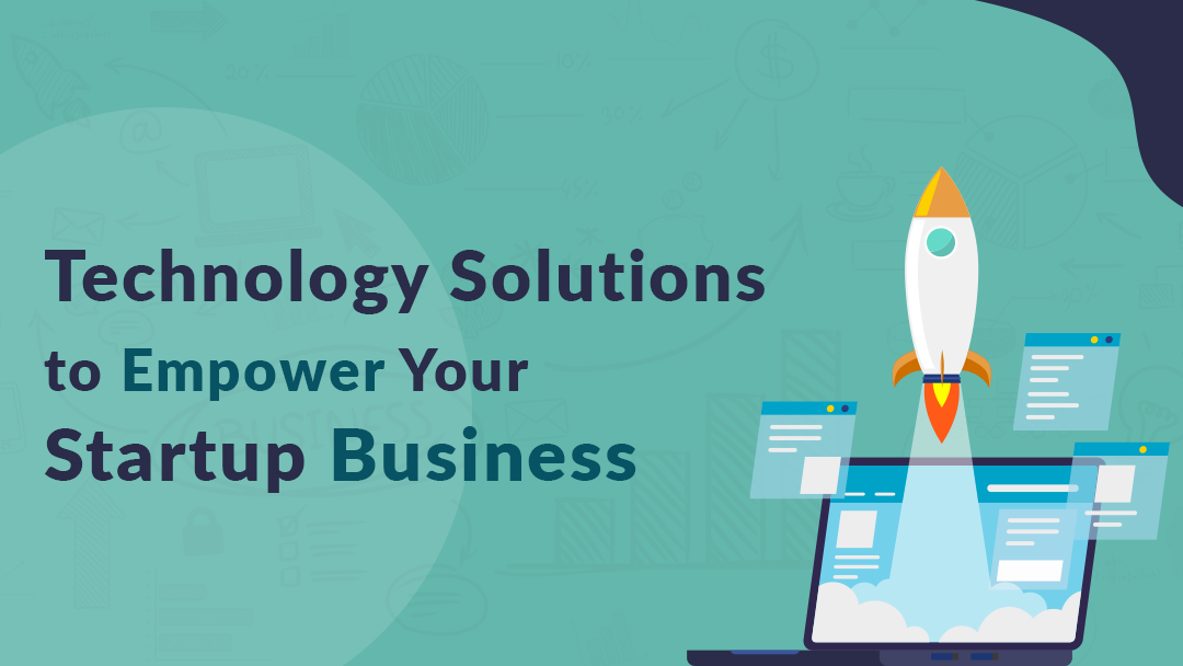 Technology Solutions to Empower Your Startup Business