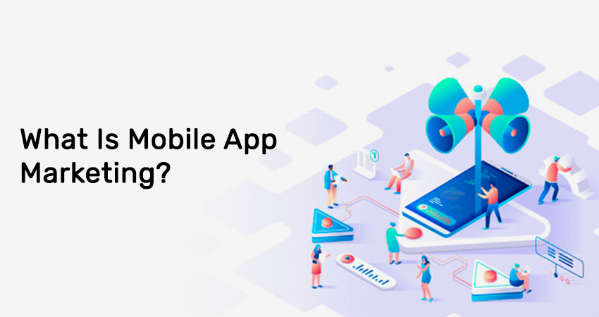 What Is Mobile App Marketing?