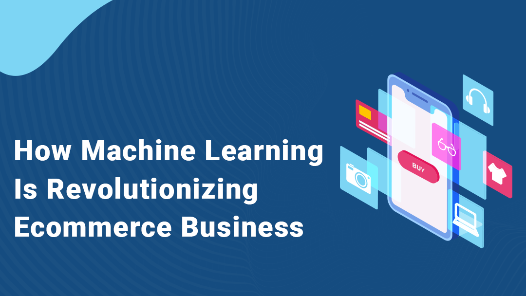 How Machine Learning Is Revolutionizing eCommerce Business